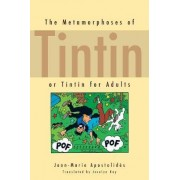 The Metamorphoses of Tintin by Jean-Marie Apostolides