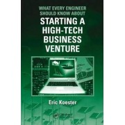 What Every Engineer Should Know About Starting a High Tech Business Venture by Eric Koester