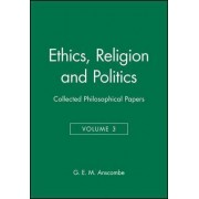 Ethics, Religion and Politics: v. 3 by G. E. M. Anscombe