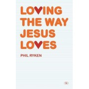 Loving the Way Jesus Loves by Philip Ryken