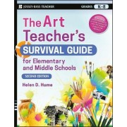 The Art Teacher's Survival Guide for Elementary and Middle Schools by Helen D. Hume