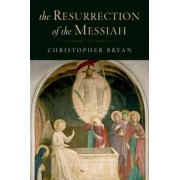 The Resurrection of the Messiah by Christopher Bryan