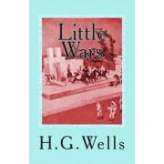 Little Wars: A Game for Boys from Twelve Years of Age to One Hundred and Fifty and for That More Intelligent Sort of Girls Who Like