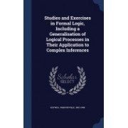 Studies and Exercises in Formal Logic, Including a Generalisation of Logical Processes in Their Application to Complex Inferences