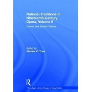 National Traditions in Nineteenth Century Opera: Central and Eastern Europe v. 2 by Michael C. Tusa