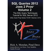 SQL Queries 2012 Joes 2 Pros (R) Volume 2: The SQL Query Techniques Tutorial for SQL Server 2012 (SQL Exam Prep Series 70-461 Volume 2 of 5)
