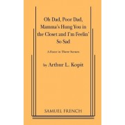 Oh Dad, Poor Dad, Mamma's Hung You in the Closet and I'm Feelin' So Sad by Arthur L. Kopit