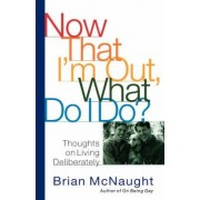 Now That I'm Out, What Do I Do? by Brian McNaught