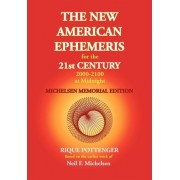 The New American Ephemeris for the 21st Century at Midnight by Rique Pottenger