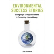 Environmental Success Stories: Solving Major Ecological Problems and Confronting Climate Change