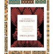 The Grammar of Ornament: A Visual Reference of Form and Colour in Architecture and the Decorative Arts, Hardcover