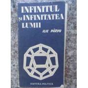 Infinitul Si Infinitatea Lumii - Ilie Parvu