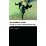 Reworking the Ballet by Vida L. Midgelow
