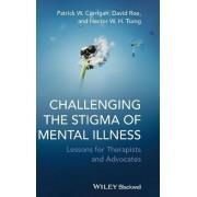 Challenging the Stigma of Mental Illness by Patrick W. Corrigan