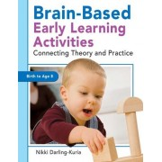 Brain-Based Early Learning Activities by Amy Nicole Darling-Kuria