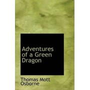 Adventures of a Green Dragon by Thomas Mott Osborne