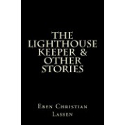 The Lighthouse Keeper & Other Stories: The Lighthouse Keeper & Other Stories Is a Collection of Tales That Explores the Darker Side of Humanity and So