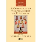 A Companion to the Philosophy of Education by Randall R. Curren