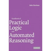 Handbook of Practical Logic and Automated Reasoning by John Harrison