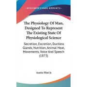 The Physiology Of Man, Designed To Represent The Existing State Of Physiological Science by Austin Flint