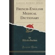 French-English Medical Dictionary (Classic Reprint) by Alfred Gordon
