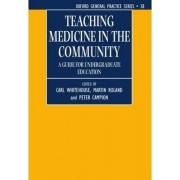 Teaching Medicine in the Community by Carl Whitehouse