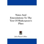 Notes and Emendations to the Text of Shakespeare's Plays by John Payne Collier