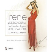 Irene: A Designer from the Golden Age of Hollywood by Frank Billecci