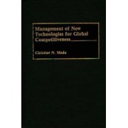 Management of New Technologies for Global Competitiveness by Christian N. Madu