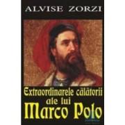 Extraordinarele calatorii ale lui Marco Polo - Alvise Zorzi