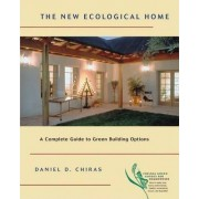 The New Ecological Home by Daniel D. Chiras