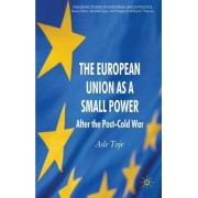 The European Union as a Small Power by Asle Toje