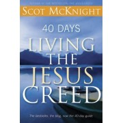 40 Days Living the Jesus Creed by Scot McKnight