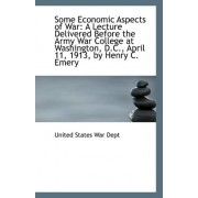 Some Economic Aspects of War by United States War Dept