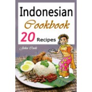 Indonesian Cookbook: 20 Indonesian Kitchen Recipes (Indonesian Cuisine, Indonesian Food, Indonesian Cooking, Indonesian Meals, Indonesian K