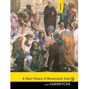 A Short History of Renaissance Italy by Lisa Kaborycha
