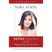 Serna Feng Shui Living: Making Way for a New Life