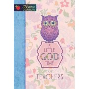A 365 Daily Devotions: Little God Time for Teachers by Broadstreet Publishing