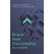 Brave New Discipleship by Max Anders