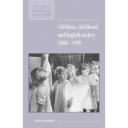 Children, Childhood and English Society, 1880-1990 by Harry Hendrick