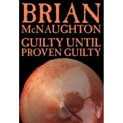 Guilty Until Proven Guilty by Brian McNaughton