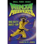 Ninja Meerkats (#6): Big City Bust-Up by Gareth P Jones