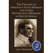The History of Apostolic Faith Mission and Other Pentecostal Missions in South Africa by Lyton Chandomba