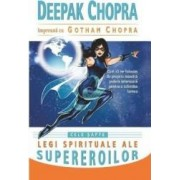 Cele sapte legi spirituale ale supereroilor - Deepak Chopra Gotham Chopra