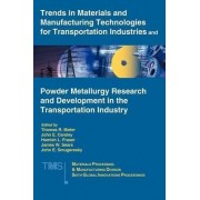 Trends in Materials and Manufacturing Technologies for Transportation Industries and Powder Metallurgy Research and Development in the Transportation Industry by Thomas R. Bieler