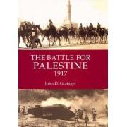 The Battle for Palestine 1917 by Dr. John D. Grainger