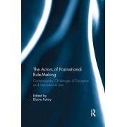The Actors of Postnational Rule-Making: Contemporary Challenges of European and International Law