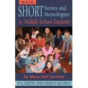 More Short Scenes and Monologues for Middle School Students by Mary Hall Surface