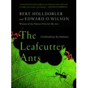 The Leafcutter Ants by Bert Holldobler