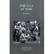 D.L.I. at War: the History of the Durham Light Infantry 1939-1945 2004 by David Rissik
